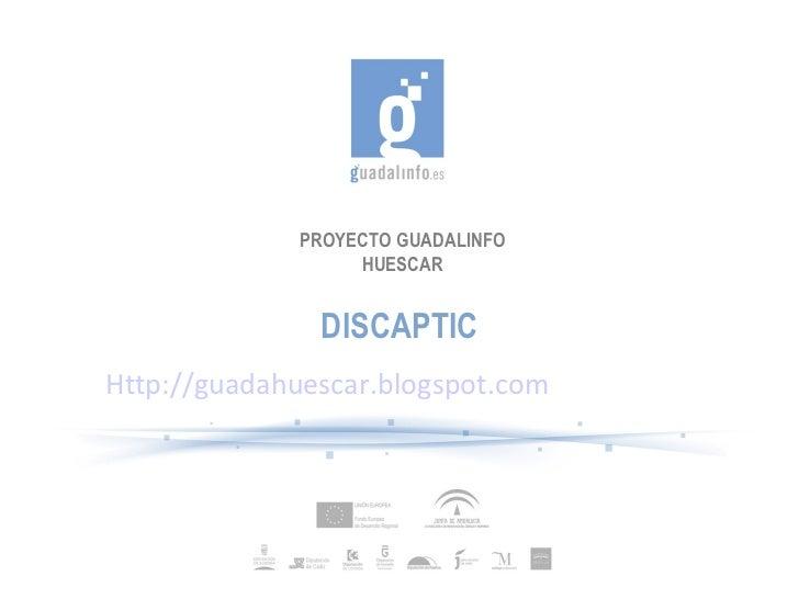 PROYECTO GUADALINFO HUESCAR DISCAPTIC Http://guadahuescar.blogspot.com