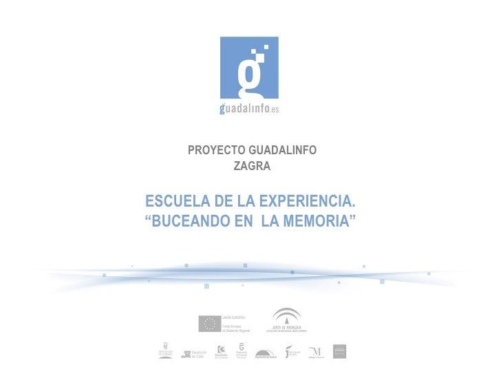 """PROYECTO GUADALINFO ZAGRA ESCUELA DE LA EXPERIENCIA.  """" BUCEANDO EN  LA MEMORIA"""""""