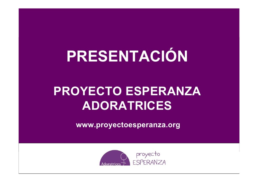 PRESENTACIÓN  PROYECTO ESPERANZA    ADORATRICES   www.proyectoesperanza.org