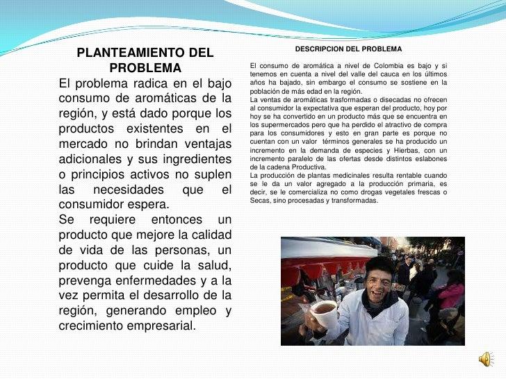 DESCRIPCION DEL PROBLEMA   PLANTEAMIENTO DEL         PROBLEMA                 El consumo de aromática a nivel de Colombia ...