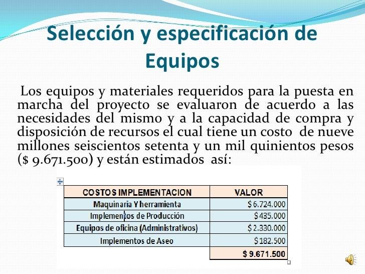 Selección y especificación de              Equipos Los equipos y materiales requeridos para la puesta enmarcha del proyect...