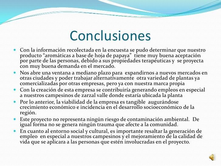 """Conclusiones Con la información recolectada en la encuesta se pudo determinar que nuestro    producto """"aromáticas a base ..."""