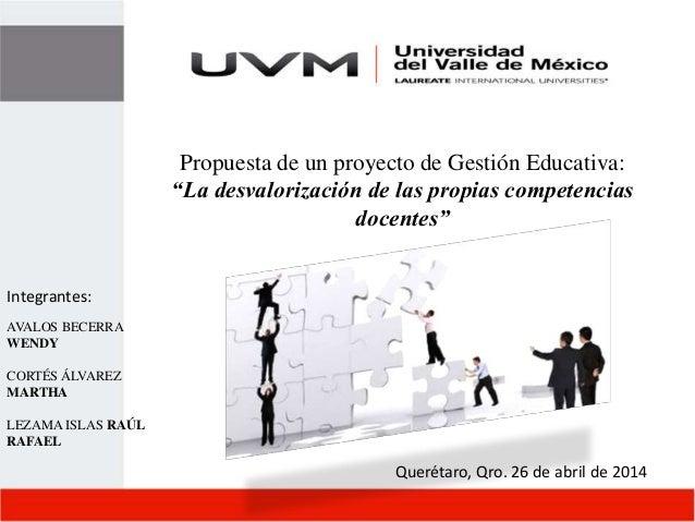 """Propuesta de un proyecto de Gestión Educativa: """"La desvalorización de las propias competencias docentes"""" Querétaro, Qro. 2..."""