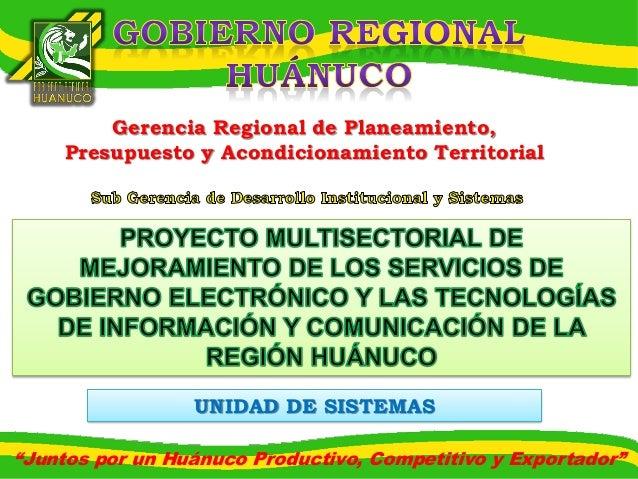 """Gerencia Regional de Planeamiento, Presupuesto y Acondicionamiento Territorial  UNIDAD DE SISTEMAS """"Juntos por un Huánuco ..."""