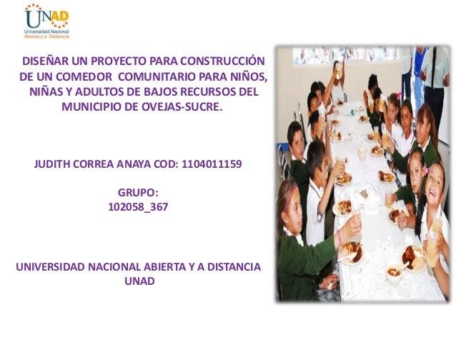 DISEÑAR UN PROYECTO PARA CONSTRUCCIÓNDE UN COMEDOR COMUNITARIO PARA NIÑOS, NIÑAS Y ADULTOS DE BAJOS RECURSOS DEL       MUN...