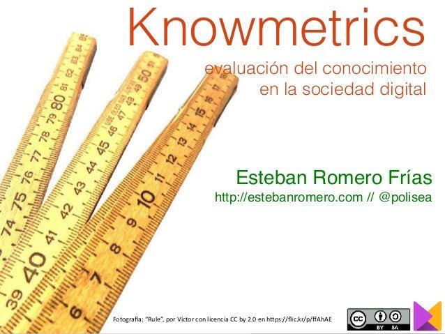 """Fotogra'a:""""Rule"""",porVíctorconlicenciaCCby2.0enh>ps://flic.kr/p/ffAhAE Knowmetrics evaluación del conocimiento en l..."""