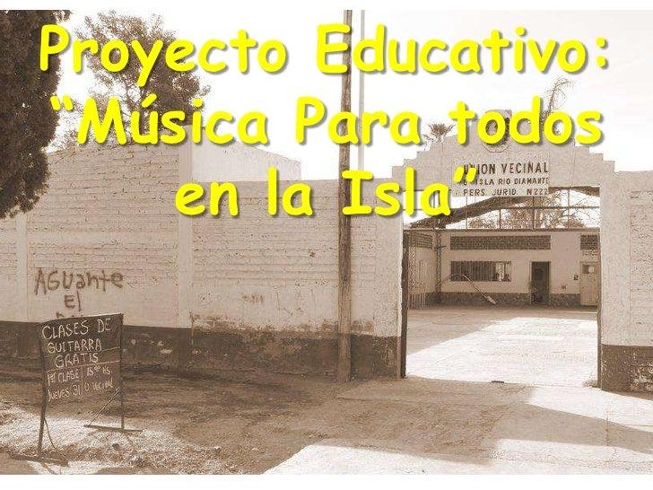 """Proyecto Educativo:""""Música Para todos    en la Isla"""""""