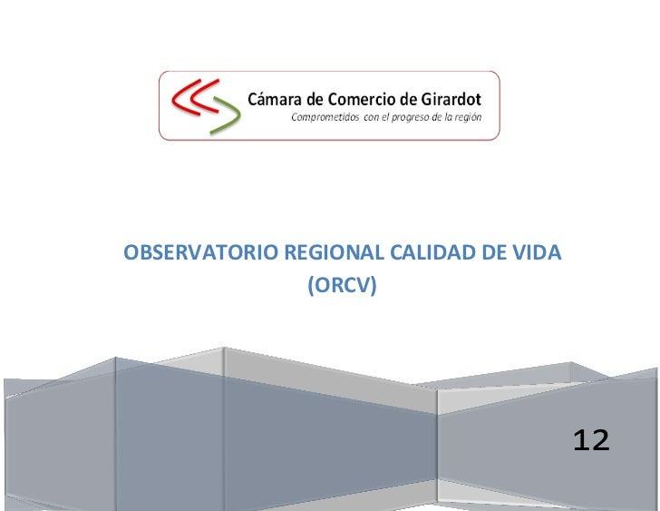 OBSERVATORIO REGIONAL CALIDAD DE VIDA               (ORCV)                                        12
