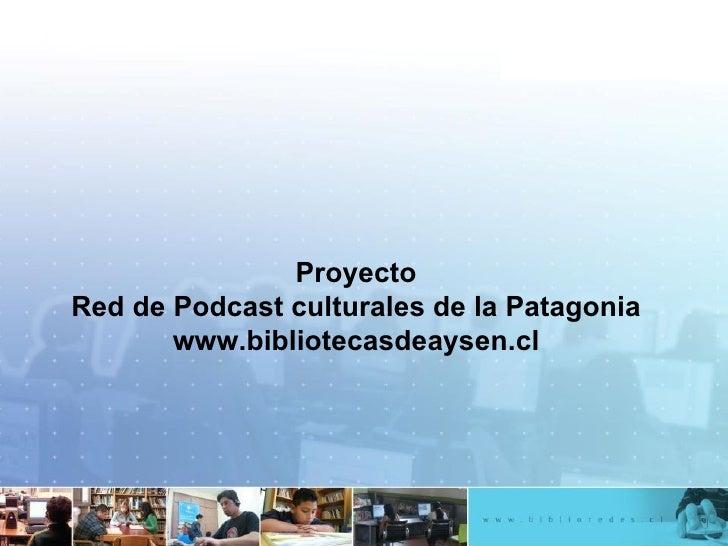 Proyecto Red de Podcast culturales de la Patagonia www.bibliotecasdeaysen.cl