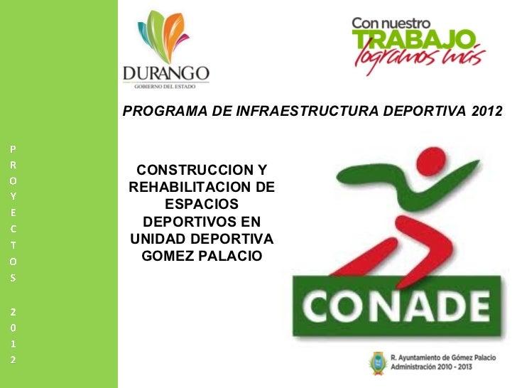 PROGRAMA DE INFRAESTRUCTURA DEPORTIVA 2012 CONSTRUCCION YREHABILITACION DE    ESPACIOS  DEPORTIVOS ENUNIDAD DEPORTIVA GOME...
