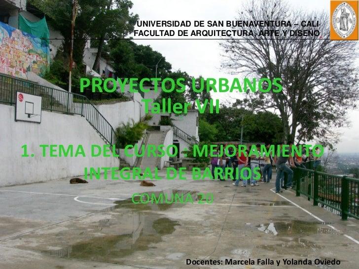 UNIVERSIDAD DE SAN BUENAVENTURA – CALI           FACULTAD DE ARQUITECTURA, ARTE Y DISEÑO      PROYECTOS URBANOS           ...
