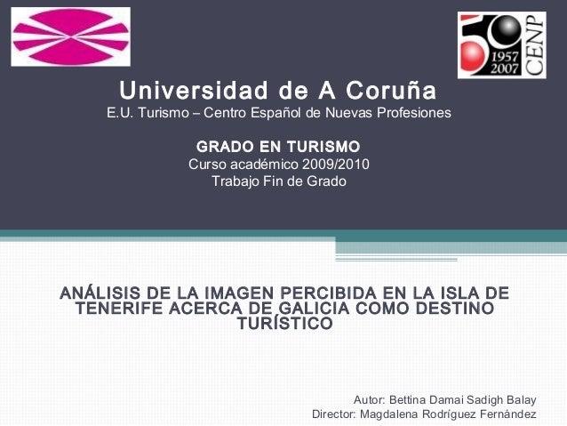 Universidad de A Coruña E.U. Turismo – Centro Español de Nuevas Profesiones GRADO EN TURISMO Curso académico 2009/2010 Tra...