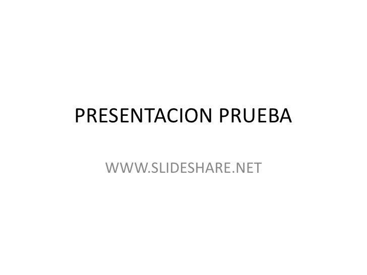 PRESENTACION PRUEBA<br />WWW.SLIDESHARE.NET<br />