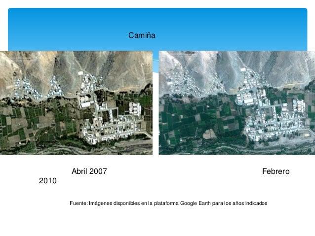 Abril 2007 Febrero 2010  Fuente: Imágenes disponibles en la plataforma Google Earth para los años indicados  Camiña
