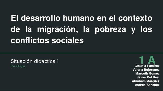El desarrollo humano en el contexto de la migración, la pobreza y los conflictos sociales Situación didáctica 1 Psicológia...