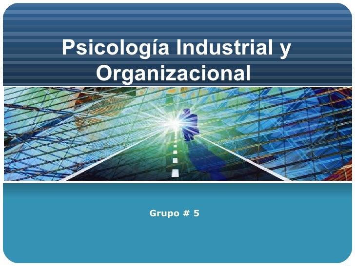 Psicología Industrial y Organizacional  Grupo # 5