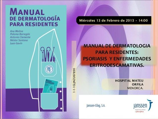 MANUAL DE DERMATOLOGIA PARA RESIDENTES: PSORIASIS Y ENFERMEDADES ERITRODESCAMATIVAS. 1-1-1GLJN2U67890 Miércoles 13 de Febr...