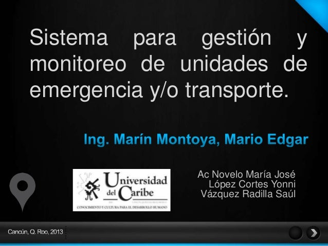 Sistema para gestión y monitoreo de unidades de emergencia y/o transporte.  Ac Novelo María José López Cortes Yonni Vázque...