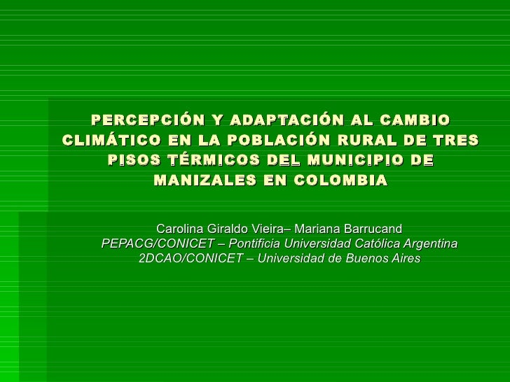 PERCEPCIÓN Y ADAPTACIÓN AL CAMBIO CLIMÁTICO EN LA POBLACIÓN RURAL DE TRES PISOS TÉRMICOS DEL MUNICIPIO DE MANIZALES EN COL...