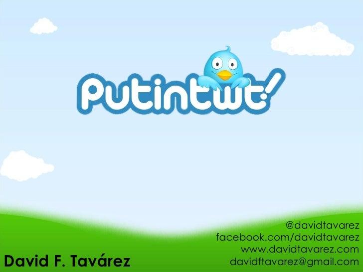 @davidtavarez facebook.com/d avidtavarez www.davidtavarez.com [email_address] David F. Tavárez
