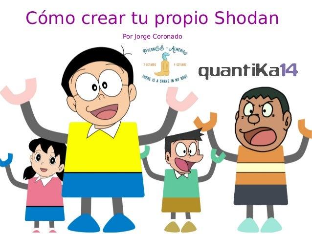 Por Jorge Coronado Cómo crear tu propio Shodan Por Jorge Coronado