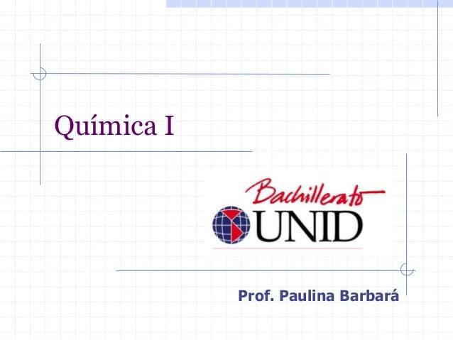 Química I  Prof. Paulina Barbará