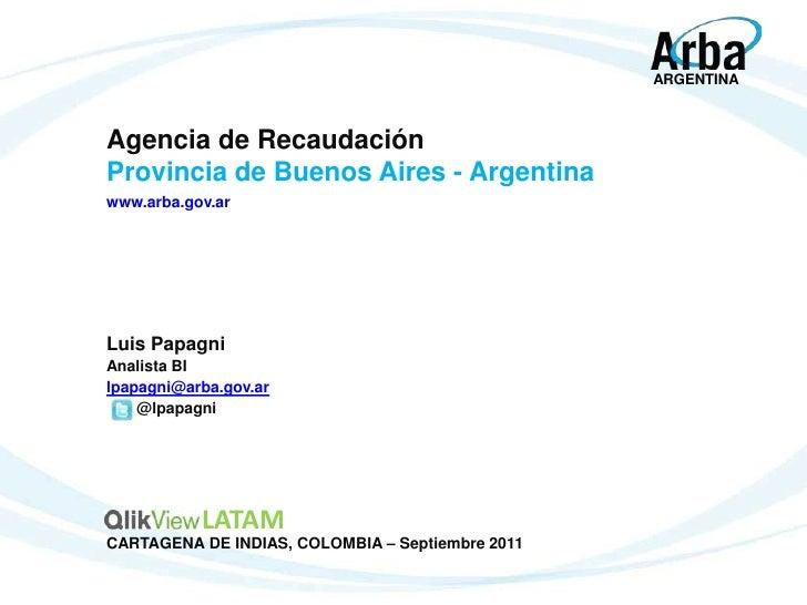 ARGENTINAAgencia de RecaudaciónProvincia de Buenos Aires - Argentinawww.arba.gov.arLuis PapagniAnalista BIlpapagni@arba.go...
