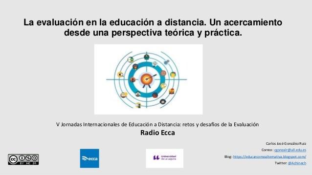 La evaluación en la educación a distancia. Un acercamiento desde una perspectiva teórica y práctica. Carlos José González ...