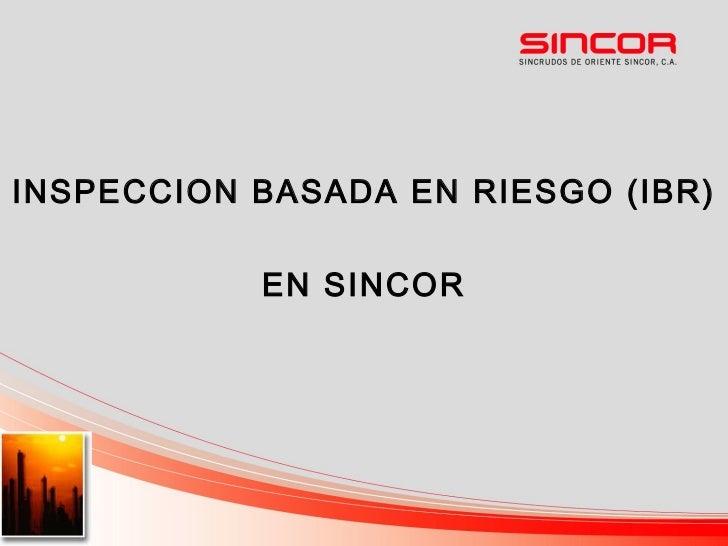 INSPECCION BASADA EN RIESGO (IBR)   EN SINCOR
