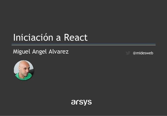 Miguel Angel Alvarez Iniciación a React @midesweb