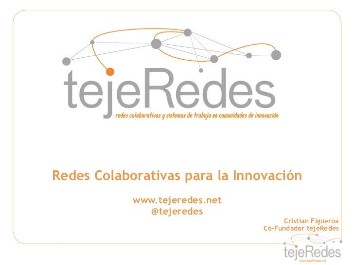 Redes Colaborativas para la Innovación            www.tejeredes.net              @tejeredes                               ...