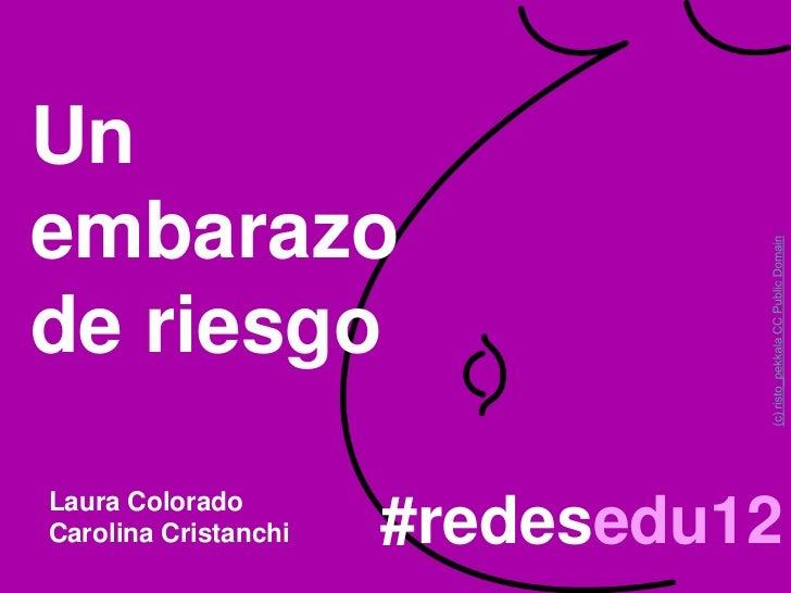 Unembarazode riesgoLaura ColoradoCarolina Cristanchi   #redesedu12
