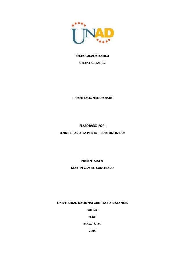 REDES LOCALES BASICO GRUPO 301121_12 PRESENTACION SLIDESHARE ELABORADO POR: JENNIFER ANDREA PRIETO – COD: 1023877702 PRESE...