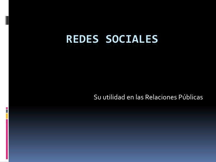 REDES SOCIALES<br />Su utilidad en las Relaciones Públicas<br />