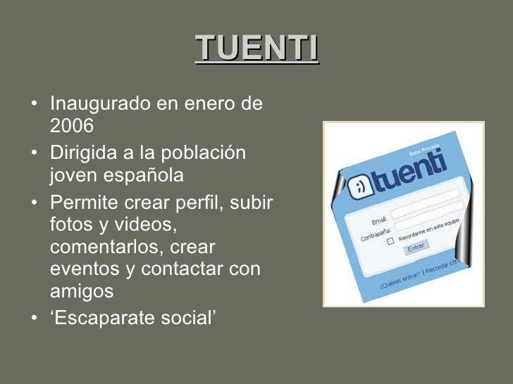 TUENTI <ul><li>Inaugurado en enero de 2006 </li></ul><ul><li>Dirigida a la población joven española </li></ul><ul><li>Perm...