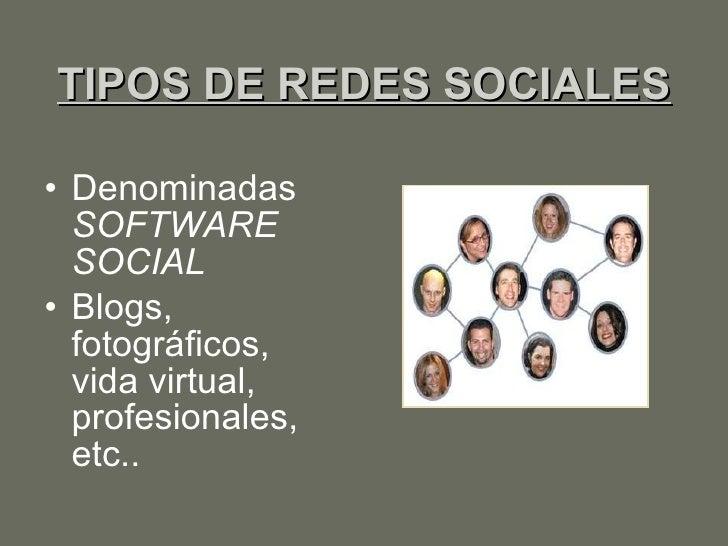 TIPOS DE REDES SOCIALES <ul><li>Denominadas  SOFTWARE SOCIAL </li></ul><ul><li>Blogs, fotográficos, vida virtual, profesio...