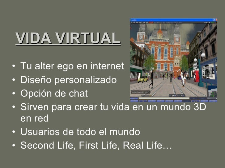 VIDA VIRTUAL <ul><li>Tu alter ego en internet </li></ul><ul><li>Diseño personalizado </li></ul><ul><li>Opción de chat </li...