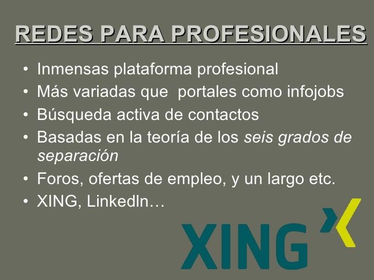 REDES PARA PROFESIONALES <ul><li>Inmensas plataforma profesional </li></ul><ul><li>Más variadas que  portales como infojob...