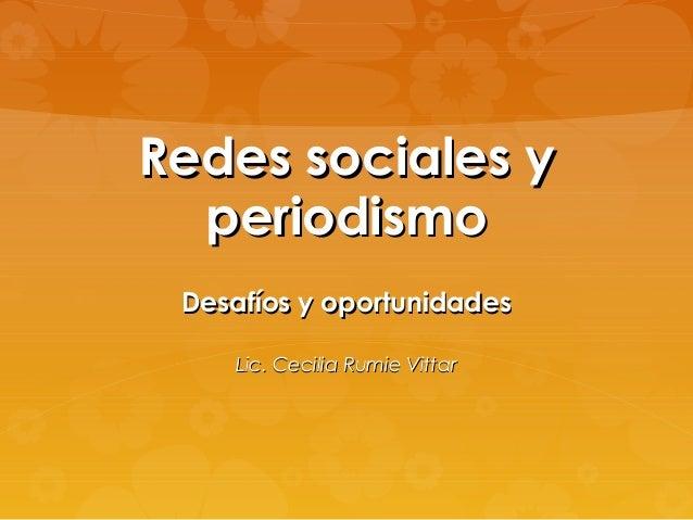 Redes sociales yRedes sociales yperiodismoperiodismoDesafíos y oportunidadesDesafíos y oportunidadesLic. Cecilia Rumie Vit...