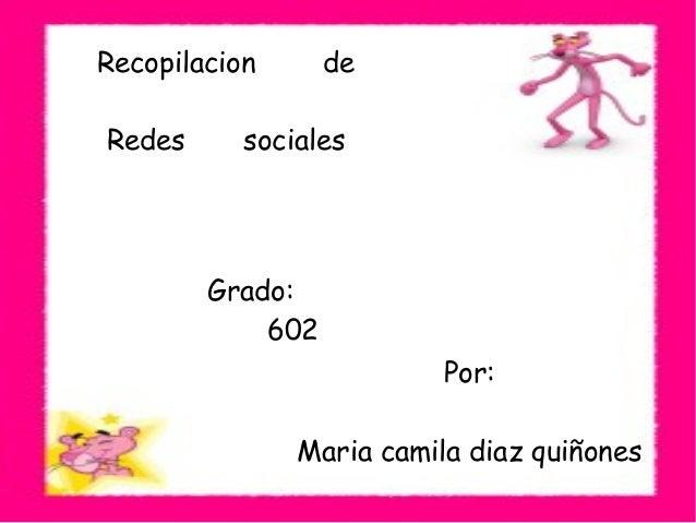 Recopilacion de Redes sociales Por: Maria camila diaz quiñones Grado: 602