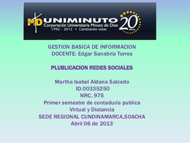 GESTION BASICA DE INFORMACION    DOCENTE: Edgar Sanabria Torres    PLUBLICACION REDES SOCIALES     Martha Isabel Aldana Sa...