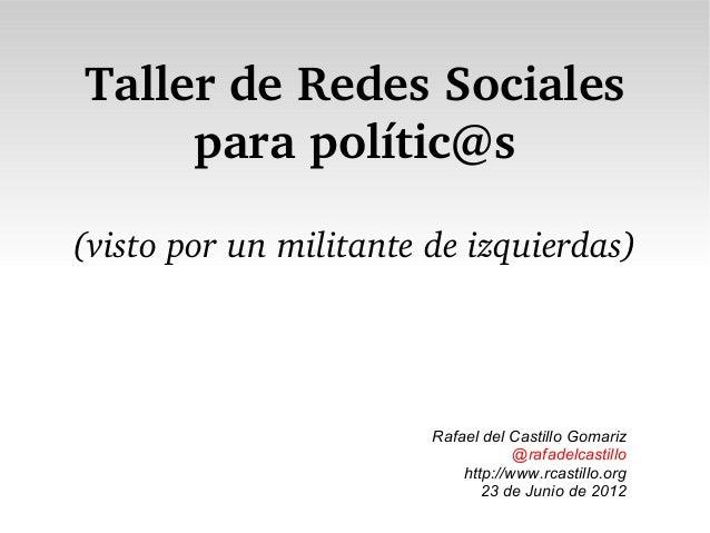 TallerdeRedesSociales parapolític@s (vistoporunmilitantedeizquierdas) Rafael del Castillo Gomariz @rafadelcastill...
