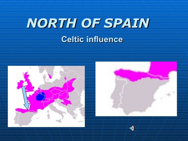 Celtic influence  NORTH OF SPAIN