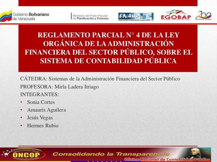 REGLAMENTO PARCIAL N° 4 DE LA LEY      ORGÁNICA DE LA ADMINISTRACIÓN FINANCIERA DEL SECTOR PÚBLICO, SOBRE EL     SISTEMA D...