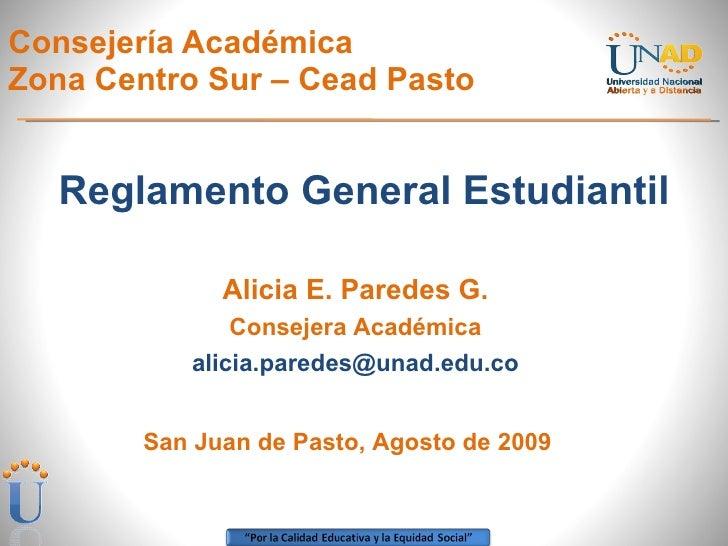 Consejería Académica  Zona Centro Sur – Cead Pasto <ul><li>Reglamento General Estudiantil </li></ul>San Juan de Pasto, Ago...