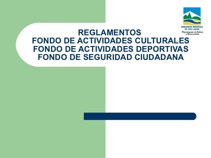 REGLAMENTOS  FONDO DE ACTIVIDADES CULTURALES FONDO DE ACTIVIDADES DEPORTIVAS FONDO DE SEGURIDAD CIUDADANA