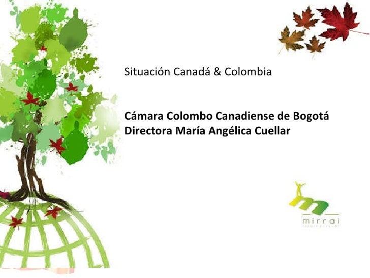 CAMARA DE COMERCIO COLOMBO CANADIENSE 21 de Enero de 2011 Situación Canadá & Colombia  Cámara Colombo Canadiense de Bogotá...