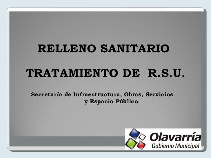 RELLENO SANITARIO  TRATAMIENTO DE  R.S.U. Secretaría de Infraestructura, Obras, Servicios  y Espacio Público