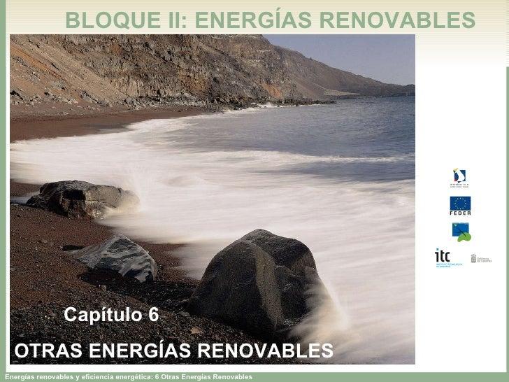 BLOQUE II: ENERGÍAS RENOVABLES Capítulo 6 OTRAS ENERGÍAS RENOVABLES Capítulo 6 OTRAS ENERGÍAS RENOVABLES