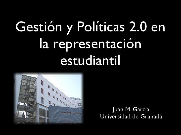 Gestión y Políticas 2.0 en    la representación        estudiantil                     Juan M. García               Univer...